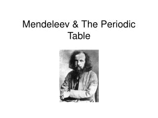 Mendeleev & The Periodic Table