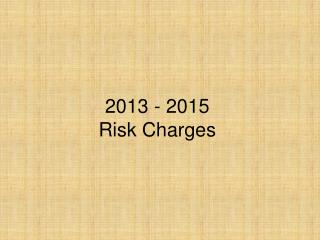 2013 - 2015 Risk Charges