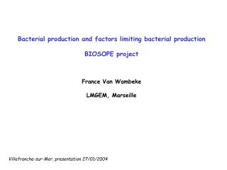 Bacterial production and factors limiting bacterial production BIOSOPE project France Van Wambeke