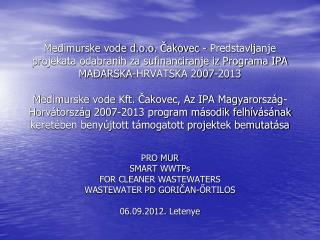 PRO MUR SMART  WWTPs FOR CLEANER WASTEWATERS WASTEWATER PD GORIČAN-ŐRTILOS 06.09.2012.  Letenye