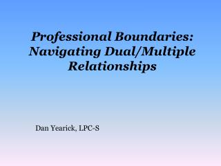 Professional Boundaries:  Navigating Dual/Multiple Relationships