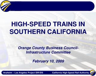 HIGH-SPEED TRAINS IN SOUTHERN CALIFORNIA Orange County Business Council-  Infrastructure Committee