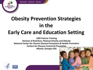Obesity Prevention Strategies  in the  Early  Care and Education  Setting