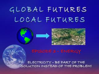 EPISODE 3 – ENERGY ELECTRICITY – BE PART OF THE SOLUTION INSTEAD OF THE PROBLEM!