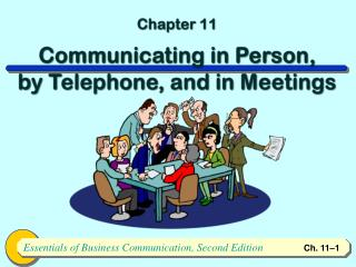 Chapter 11 Communicating in Person, by Telephone, and in Meetings