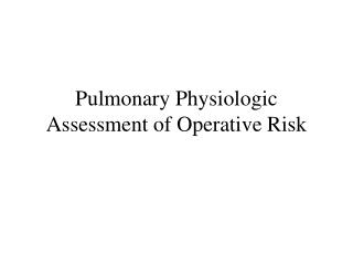 Pulmonary Physiologic Assessment of Operative Risk
