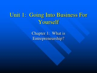 Unit 1:  Going Into Business For Yourself