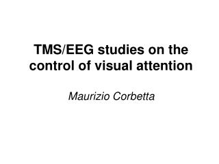 TMS/EEG  studies  on the control of visual attention Maurizio Corbetta