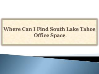 Where Can I Find South Lake Tahoe Office Space