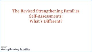 The Revised Strengthening Families  Self-Assessments :  What's  Different?