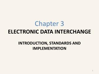 Chapter 3 ELECTRONIC DATA INTERCHANGE INTRODUCTION, STANDARDS AND IMPLEMENTATION