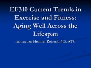 EF310 Current Trends in Exercise and Fitness: Aging Well Across the Lifespan