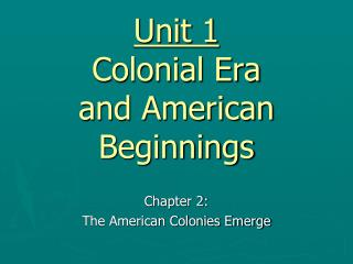 Unit 1 Colonial Era  and American Beginnings