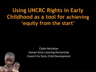 Using UNCRC Rights in Early Childhood as a tool for  achieving 'equity from the start'