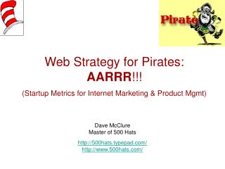 Web Strategy for Pirates:  AARRR !!! (Startup Metrics for Internet Marketing & Product Mgmt)