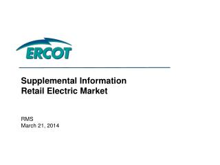 Supplemental Information Retail Electric Market RMS March 21,  2014