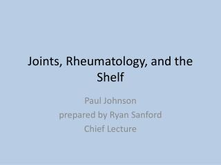 Joints, Rheumatology, and the Shelf