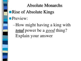 Absolute Monarchs Rise of Absolute Kings Preview: How might having a king with   total power be a  good  thing? Explain