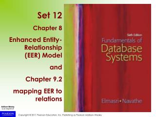 Set 12 Chapter 8 Enhanced Entity-Relationship (EER) Model and Chapter 9.2 mapping EER to relations