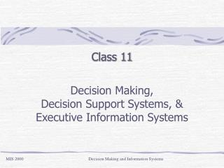 Class 11 Decision Making,  Decision Support Systems, & Executive Information Systems