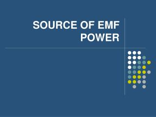 SOURCE OF EMF POWER