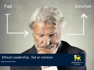 Ethical Leadership :  fad or solution