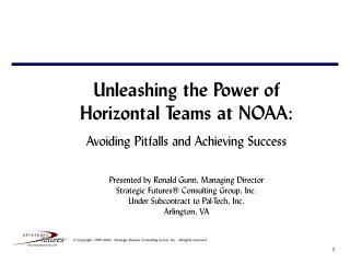 Unleashing the Power of Horizontal Teams at NOAA: Avoiding Pitfalls and Achieving Success Presented by Ronald Gunn, Mana