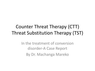 Counter Threat Therapy (CTT) Threat Substitution Therapy (TST)