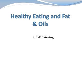 Healthy Eating and Fat  & Oils
