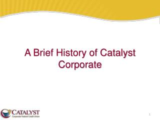 A Brief History of Catalyst Corporate