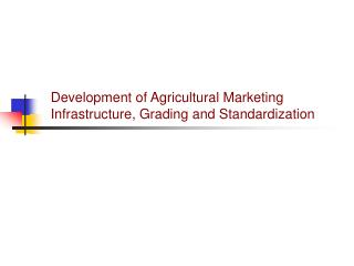 Development of Agricultural Marketing Infrastructure, Grading and Standardization