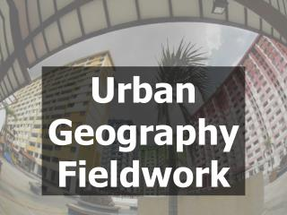 Urban Geography Fieldwork