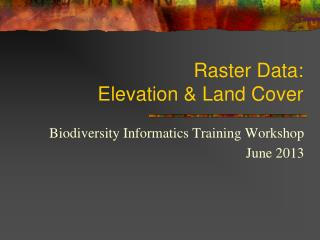 Raster Data:  Elevation & Land Cover