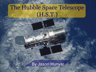 The Hubble Space Telescope (H.S.T.)