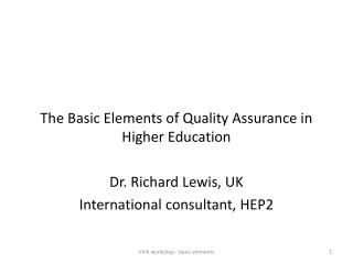 The Basic Elements of Quality Assurance in Higher Education Dr. Richard Lewis, UK