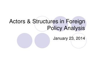 Actors & Structures in Foreign Policy Analysis
