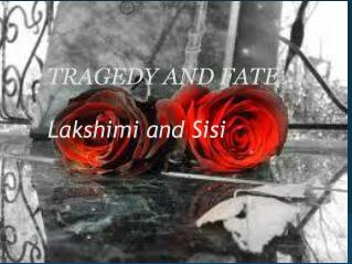 TRAGEDY AND FATE  Lakshimi and Sisi