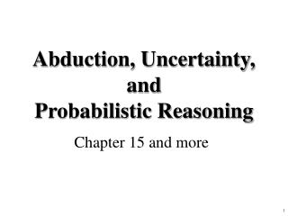 Abduction, Uncertainty, and  Probabilistic Reasoning