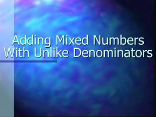 Adding Mixed Numbers With Unlike Denominators