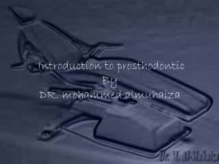 Introduction to prosthodontic By  DR. mohammed almuhaiza