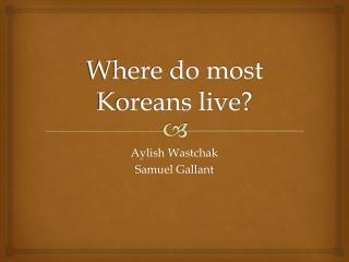 Where do most Koreans live?