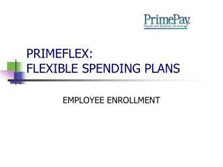 PRIMEFLEX: FLEXIBLE SPENDING PLANS
