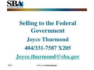 Selling to the Federal Government Joyce Thurmond 404/331-7587 X205 Joyce.thurmond@sba
