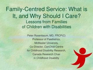 Peter Rosenbaum, MD, FRCP(C) Professor of Paediatrics, McMaster University,