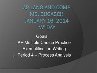 "AP Lang and Comp  Ms. Bugasch  January 16, 2014  ""A"" Day"