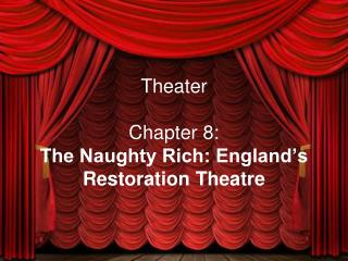Theater Chapter 8: The Naughty Rich: England's Restoration Theatre