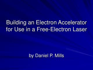 Building an Electron Accelerator for Use in a Free-Electron Laser