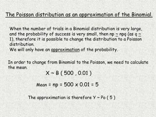 The Poisson distribution as an approximation of the Binomial.