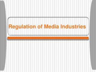 Regulation of Media Industries