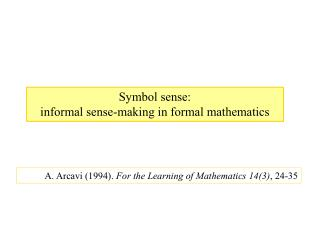 A. Arcavi (1994).  For the Learning of Mathematics 14(3) , 24-35